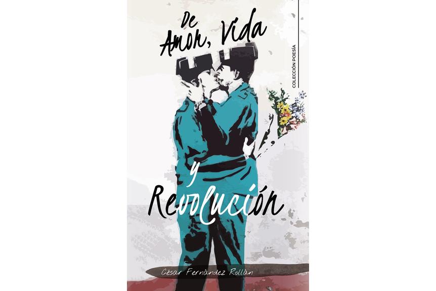 De Amor, Vida y Revolución. Poemas de madurez.
