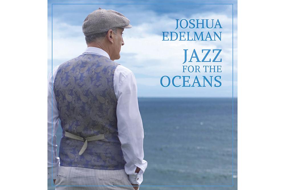 Jazz For The Oceans. Joshua Edelman